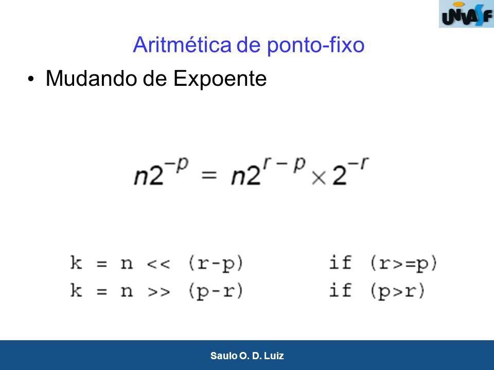 13 Saulo O. D. Luiz Aritmética de ponto-fixo Mudando de Expoente