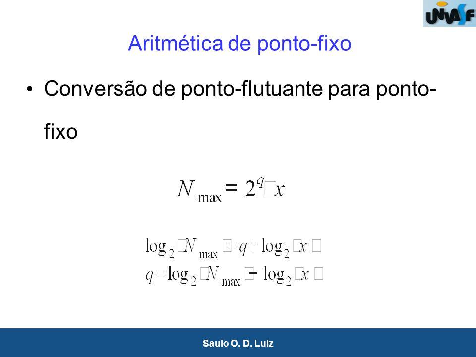 18 Saulo O. D. Luiz Aritmética de ponto-fixo Conversão de ponto-flutuante para ponto- fixo