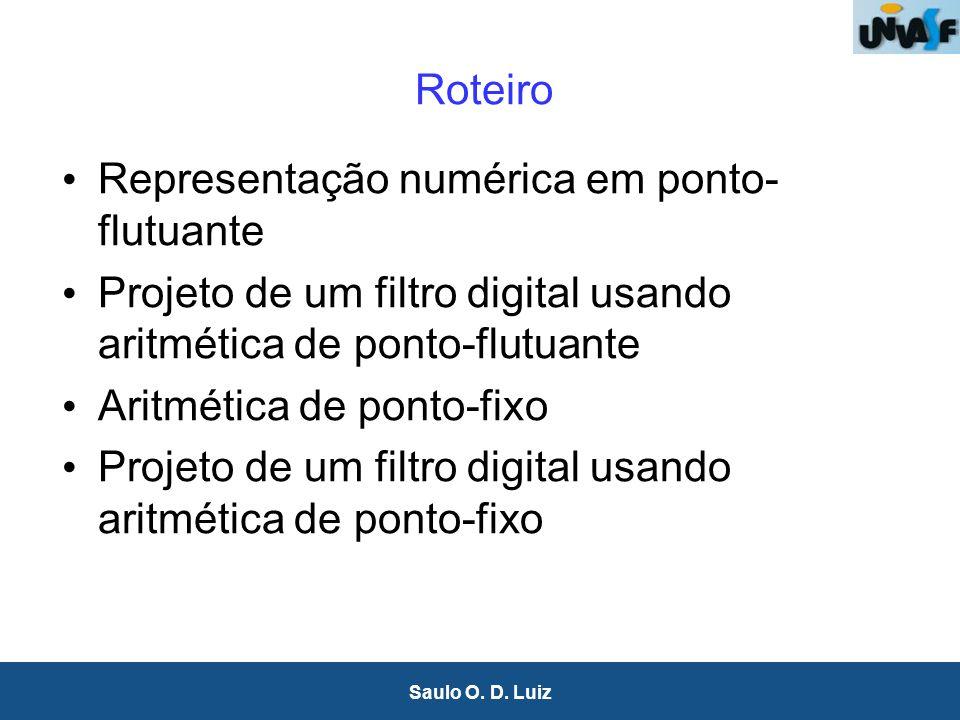 2 Saulo O. D. Luiz Roteiro Representação numérica em ponto- flutuante Projeto de um filtro digital usando aritmética de ponto-flutuante Aritmética de