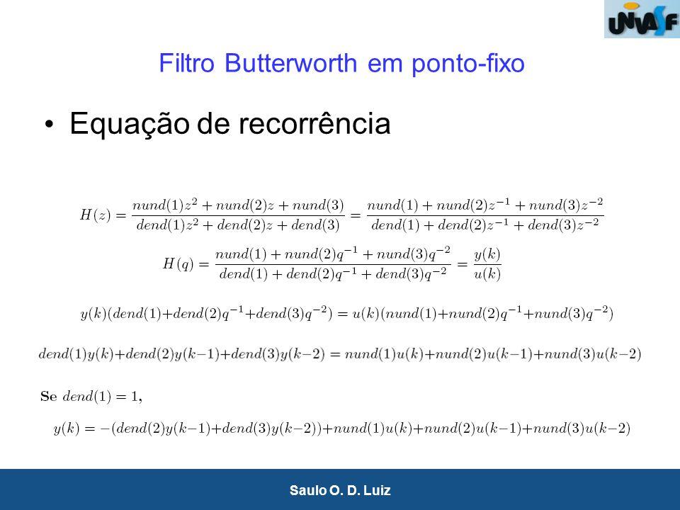 23 Saulo O. D. Luiz Filtro Butterworth em ponto-fixo Equação de recorrência