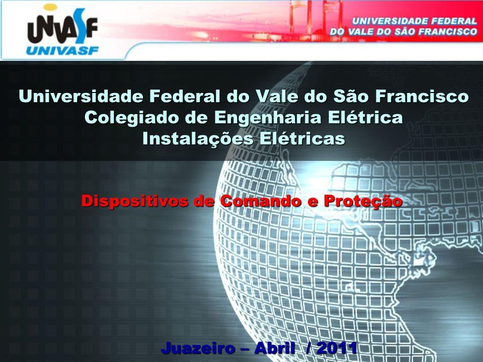 Universidade Federal do Vale do São Francisco Colegiado de Engenharia Elétrica Instalações Elétricas Juazeiro – Abril / 2011 Dispositivos de Comando e
