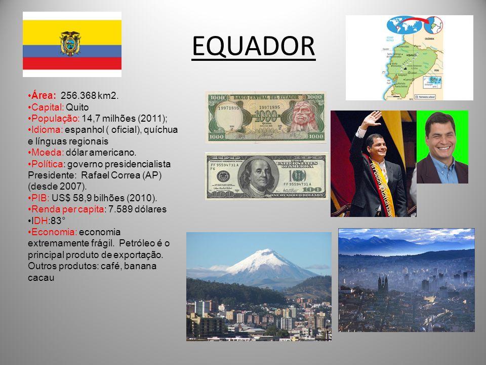 EQUADOR Área: 256.368 km2. Capital: Quito População: 14,7 milhões (2011); Idioma: espanhol ( oficial), quíchua e línguas regionais Moeda: dólar americ
