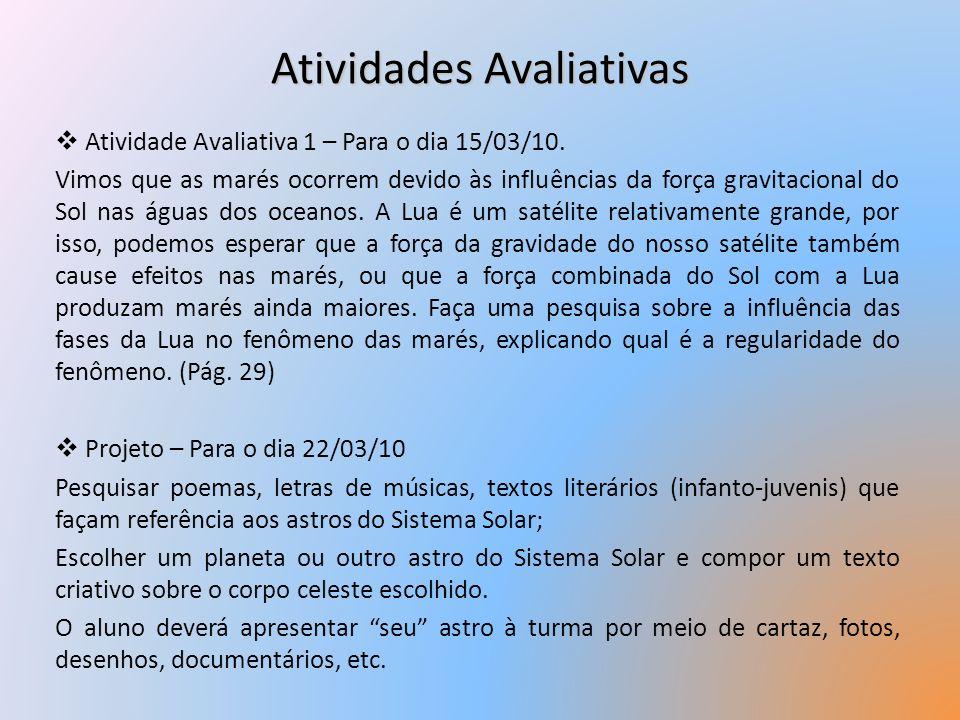 Atividades Avaliativas Atividade Avaliativa 1 – Para o dia 15/03/10. Vimos que as marés ocorrem devido às influências da força gravitacional do Sol na