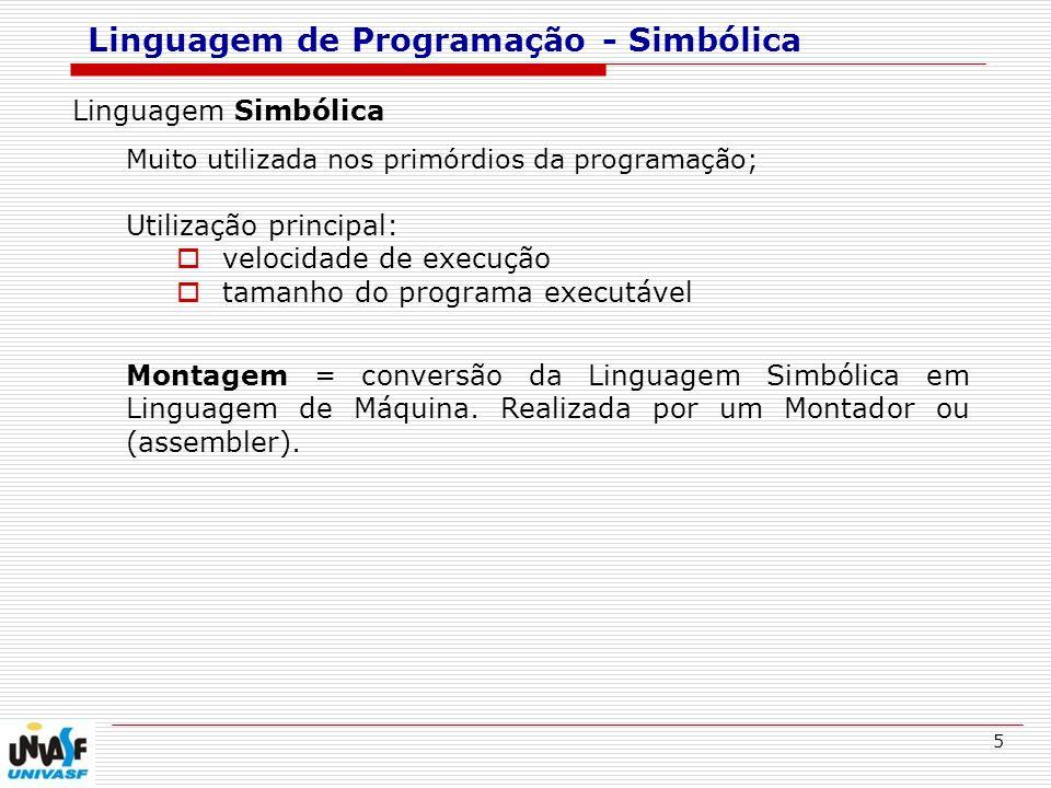 5 Linguagem de Programação - Simbólica Linguagem Simbólica Muito utilizada nos primórdios da programação; Utilização principal: velocidade de execução