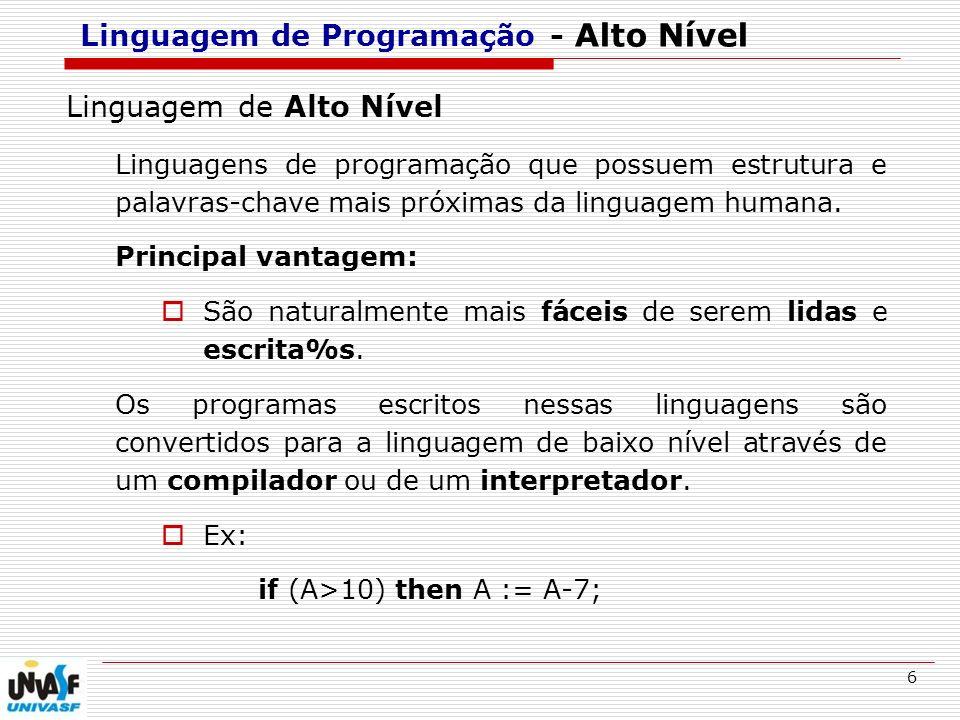 6 Linguagem de Programação - Alto Nível Linguagem de Alto Nível Linguagens de programação que possuem estrutura e palavras-chave mais próximas da ling