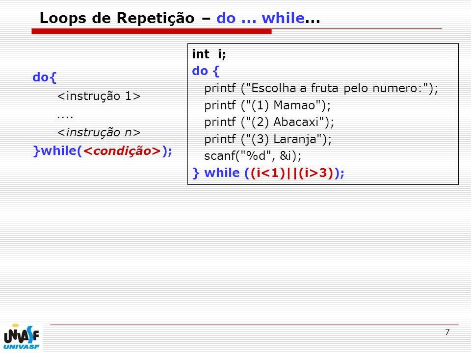 8 Loops de Repetição – for Sintaxe for (inicialização; condição; incremento) { instrução; } Podemos omitir qualquer um dos elementos do for: (inicialização; condição; incremento).