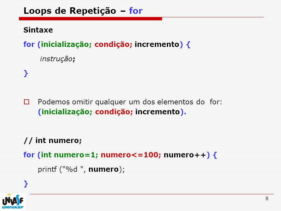 8 Loops de Repetição – for Sintaxe for (inicialização; condição; incremento) { instrução; } Podemos omitir qualquer um dos elementos do for: (iniciali