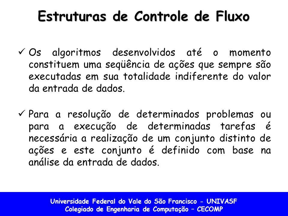 Universidade Federal do Vale do São Francisco - UNIVASF Colegiado de Engenharia de Computação – CECOMP Estruturas de Controle de Fluxo Os algoritmos d