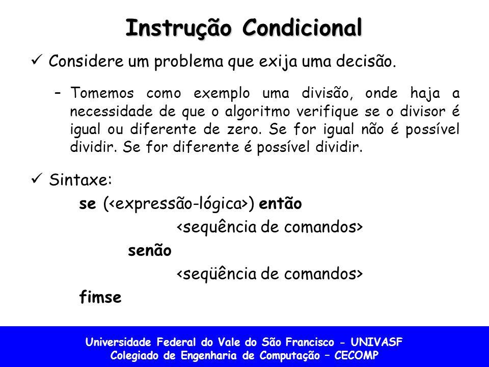 Universidade Federal do Vale do São Francisco - UNIVASF Colegiado de Engenharia de Computação – CECOMP Instrução Condicional Considere um problema que exija uma decisão.