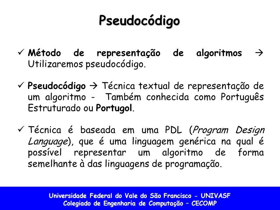 Universidade Federal do Vale do São Francisco - UNIVASF Colegiado de Engenharia de Computação – CECOMP Pseudocódigo Método de representação de algoritmos Utilizaremos pseudocódigo.