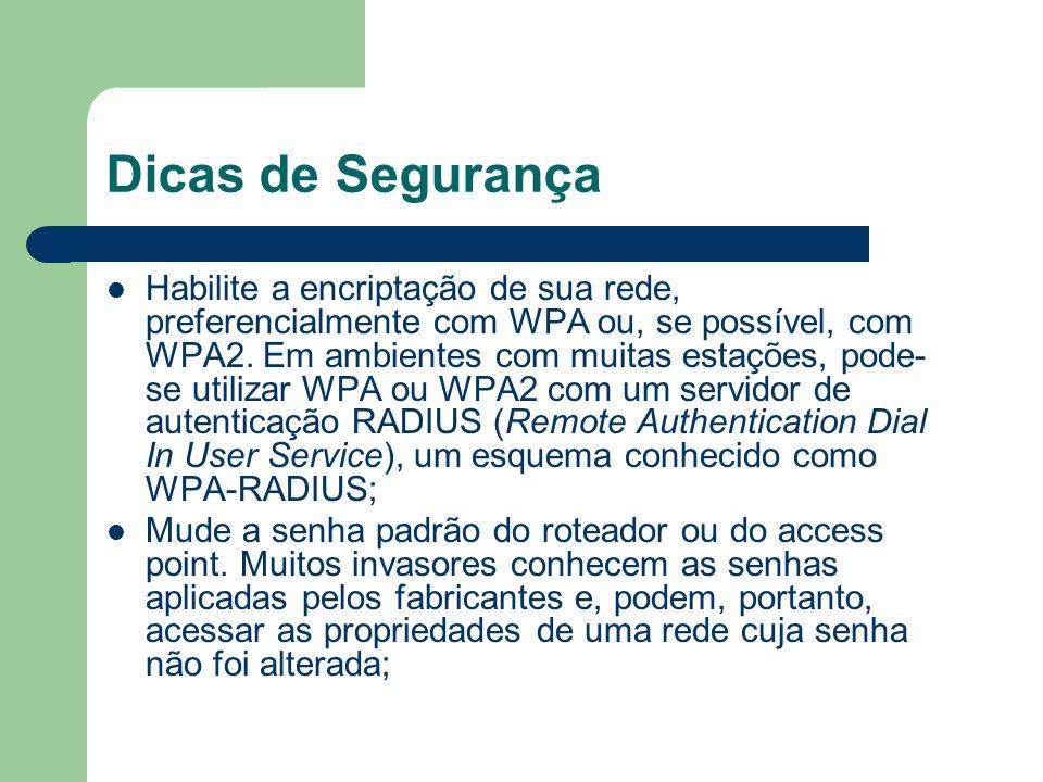 Dicas de Segurança Habilite a encriptação de sua rede, preferencialmente com WPA ou, se possível, com WPA2. Em ambientes com muitas estações, pode- se