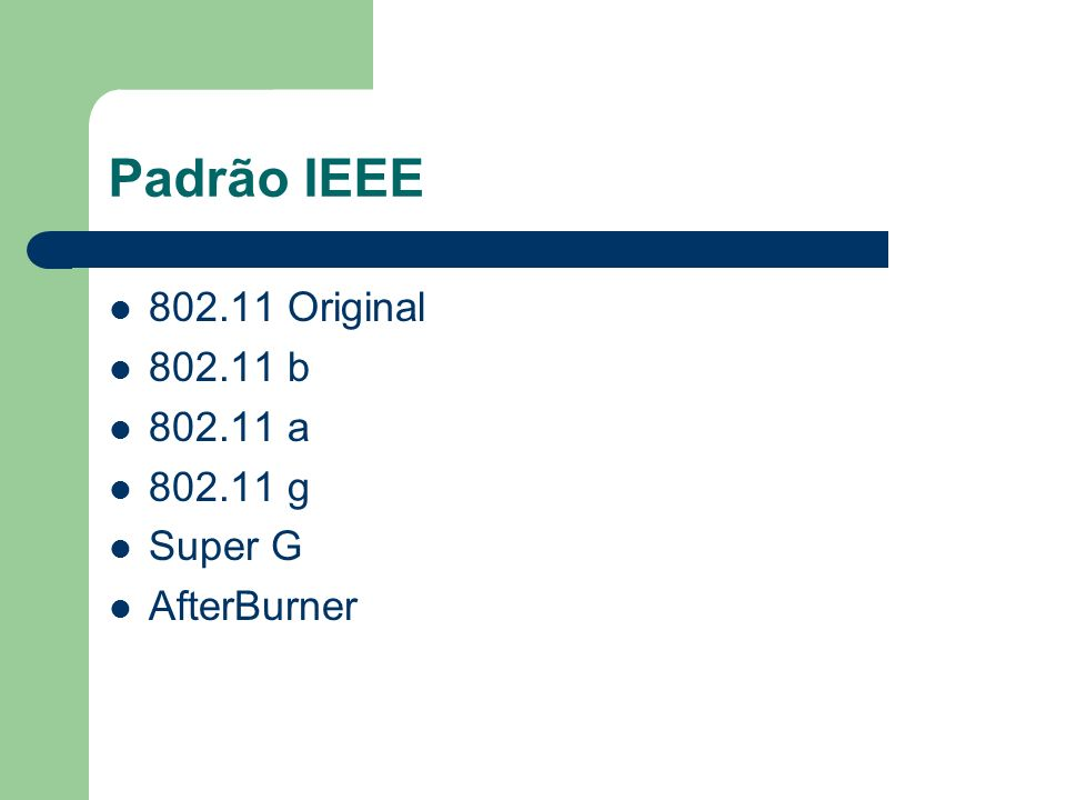 Padrão IEEE 802.11 Original 802.11 b 802.11 a 802.11 g Super G AfterBurner