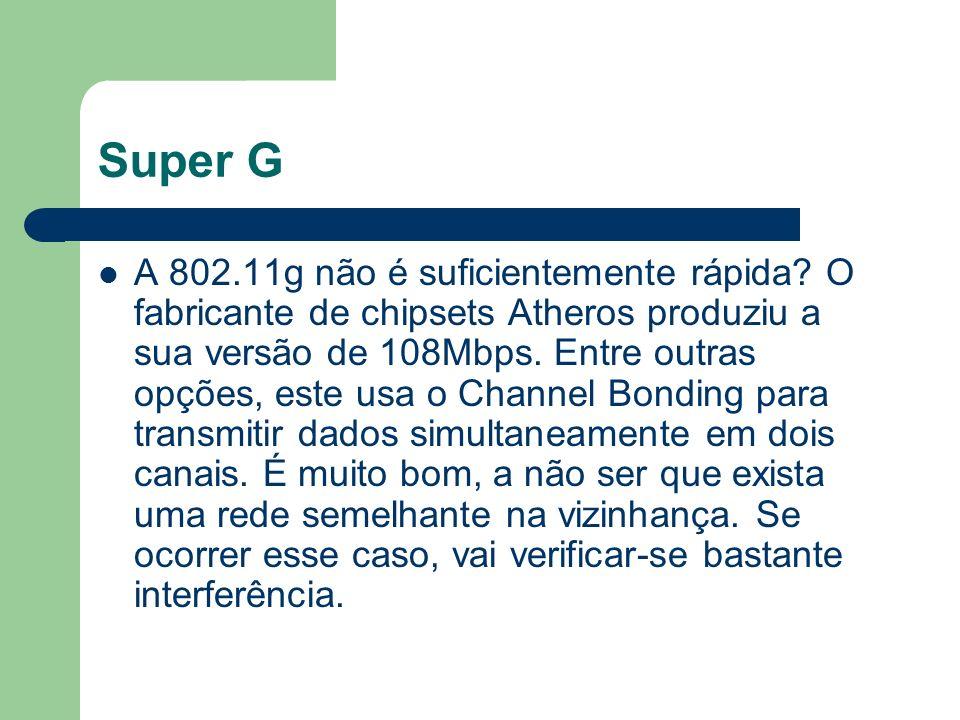 Super G A 802.11g não é suficientemente rápida? O fabricante de chipsets Atheros produziu a sua versão de 108Mbps. Entre outras opções, este usa o Cha