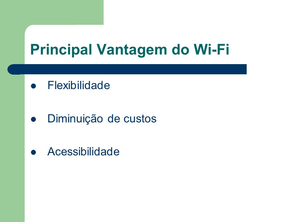 Principal Vantagem do Wi-Fi Flexibilidade Diminuição de custos Acessibilidade
