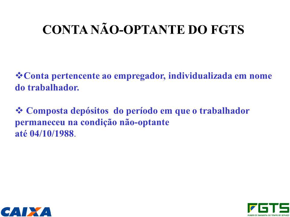 CONTA NÃO-OPTANTE DO FGTS Conta pertencente ao empregador, individualizada em nome do trabalhador. Composta depósitos do período em que o trabalhador