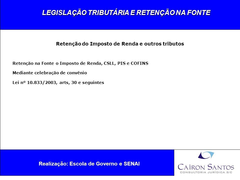 LEGISLAÇÃO TRIBUTÁRIA E RETENÇÃO NA FONTE Realização: Escola de Governo e SENAI Retenção da Contribuição à Seguridade Social.