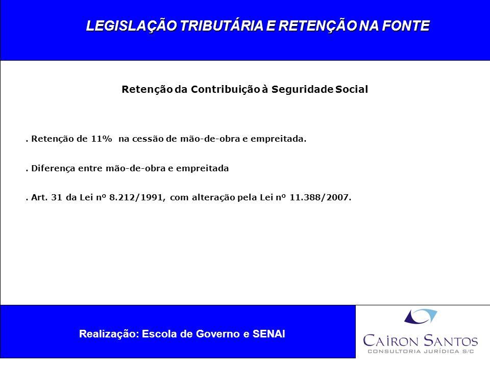 LEGISLAÇÃO TRIBUTÁRIA E RETENÇÃO NA FONTE Realização: Escola de Governo e SENAI PIS/PASEP.