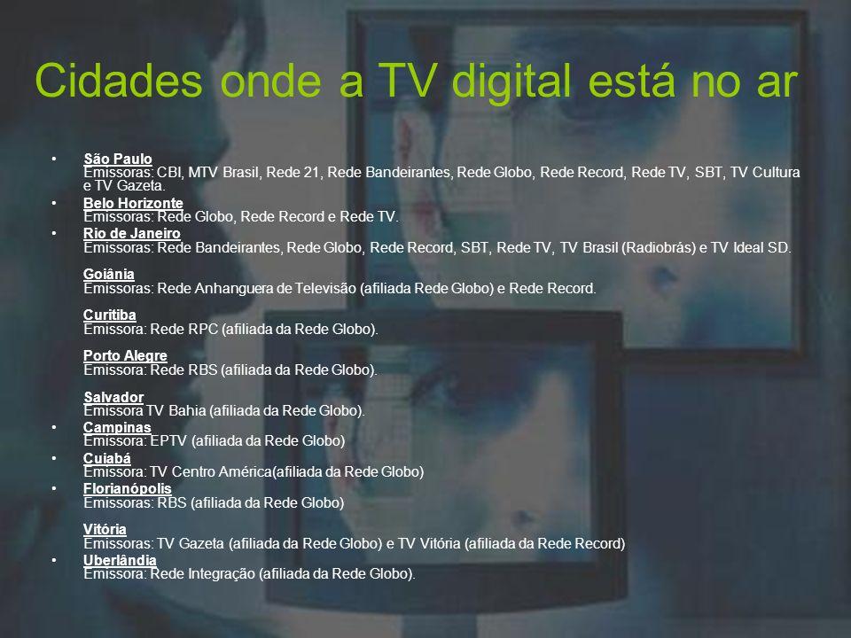 Cidades onde a TV digital está no ar São Paulo Emissoras: CBI, MTV Brasil, Rede 21, Rede Bandeirantes, Rede Globo, Rede Record, Rede TV, SBT, TV Cultu