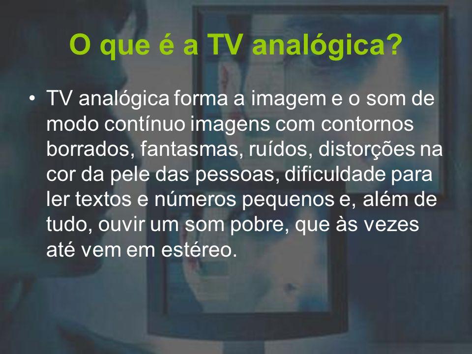 O que é a TV analógica? TV analógica forma a imagem e o som de modo contínuo imagens com contornos borrados, fantasmas, ruídos, distorções na cor da p