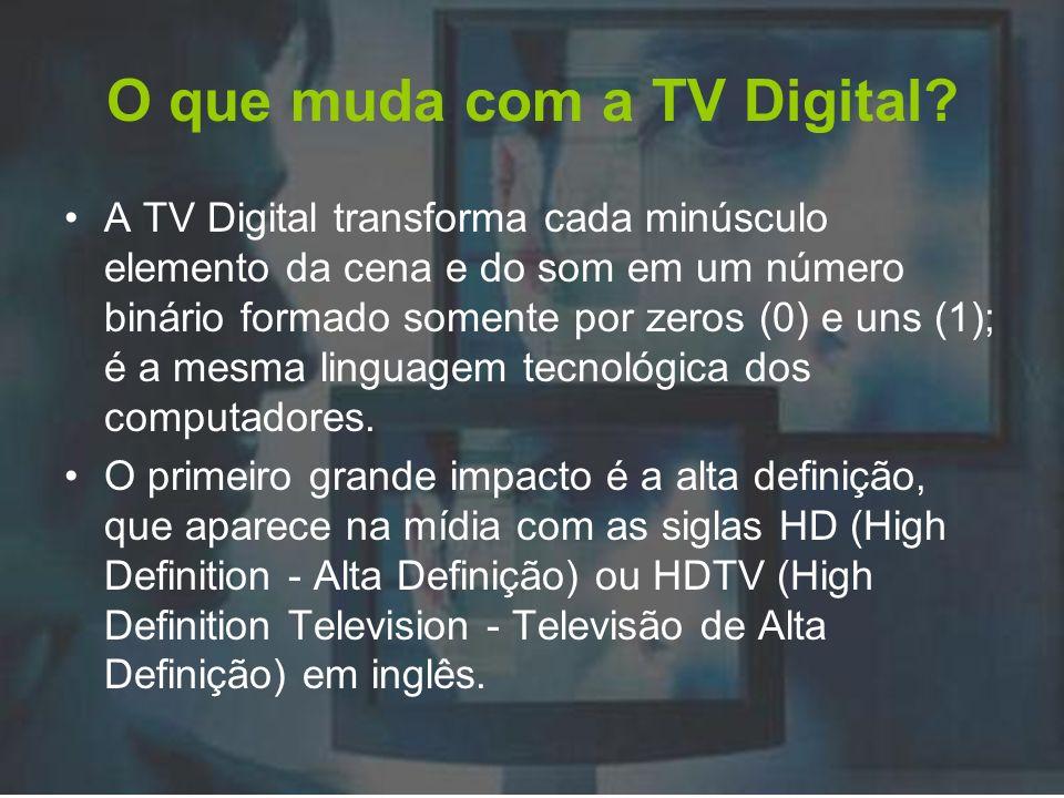 O que muda com a TV Digital? A TV Digital transforma cada minúsculo elemento da cena e do som em um número binário formado somente por zeros (0) e uns