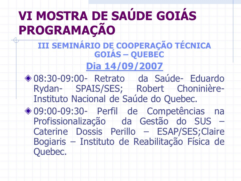 VI MOSTRA DE SAÚDE GOIÁS PROGRAMAÇÃO III SEMINÁRIO DE COOPERAÇÃO TÉCNICA GOIÁS – QUEBEC Dia 14/09/2007 08:30-09:00- Retrato da Saúde- Eduardo Rydan- S
