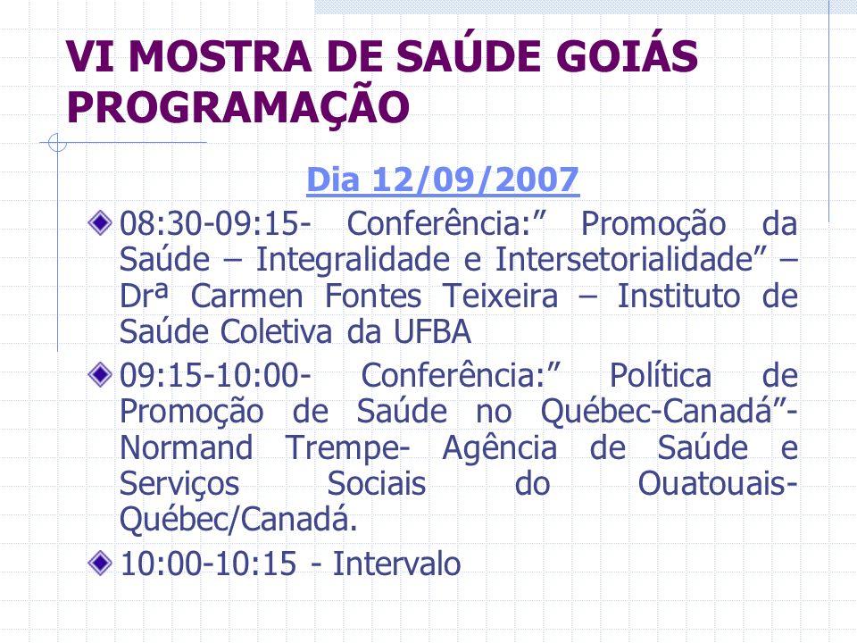 VI MOSTRA DE SAÚDE GOIÁS PROGRAMAÇÃO Dia 12/09/2007 08:30-09:15- Conferência: Promoção da Saúde – Integralidade e Intersetorialidade – Drª Carmen Font