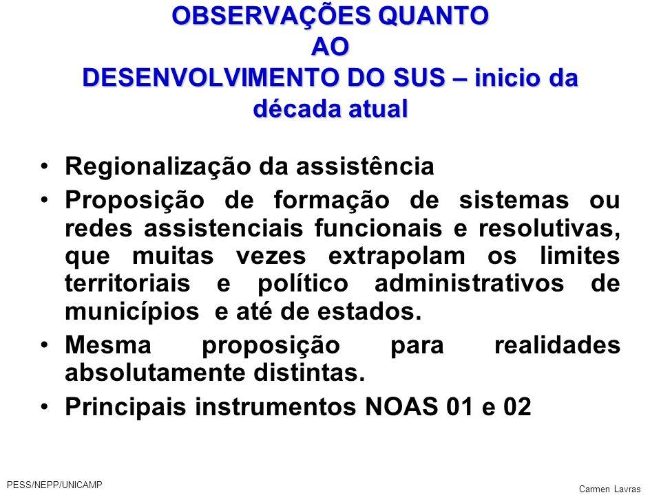 PESS/NEPP/UNICAMP Carmen Lavras OBSERVAÇÕES QUANTO AO DESENVOLVIMENTO DO SUS – inicio da década atual Regionalização da assistência Proposição de form