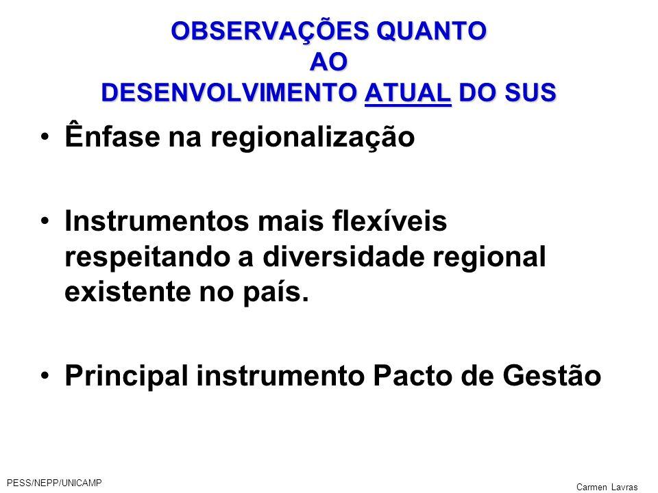 PESS/NEPP/UNICAMP Carmen Lavras OBSERVAÇÕES QUANTO AO DESENVOLVIMENTO ATUAL DO SUS Ênfase na regionalização Instrumentos mais flexíveis respeitando a