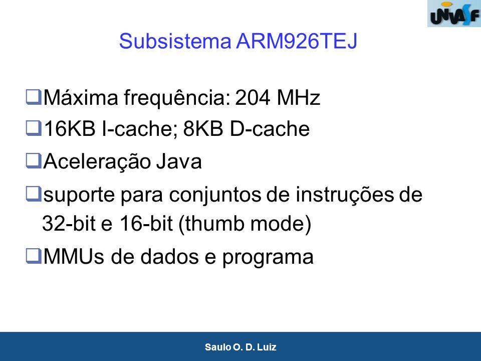 27 Saulo O. D. Luiz Subsistema ARM926TEJ Máxima frequência: 204 MHz 16KB I-cache; 8KB D-cache Aceleração Java suporte para conjuntos de instruções de