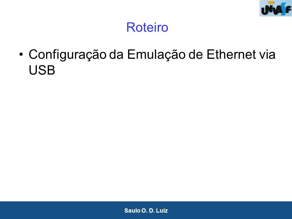 2 Saulo O. D. Luiz Roteiro Configuração da Emulação de Ethernet via USB