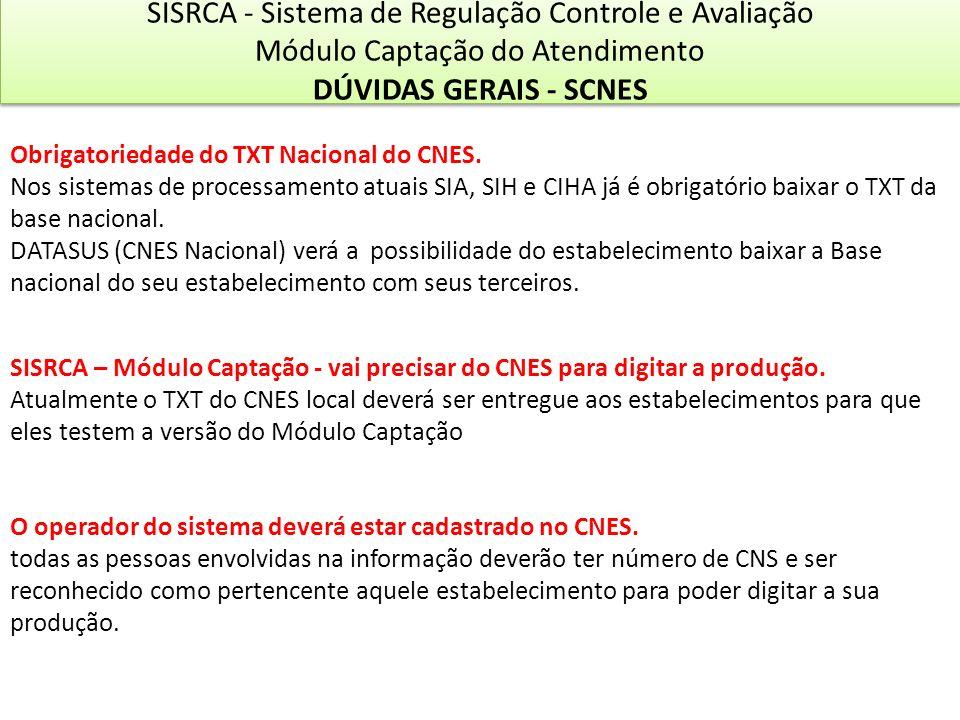O operador do sistema deverá estar cadastrado no CNES. todas as pessoas envolvidas na informação deverão ter número de CNS e ser reconhecido como pert