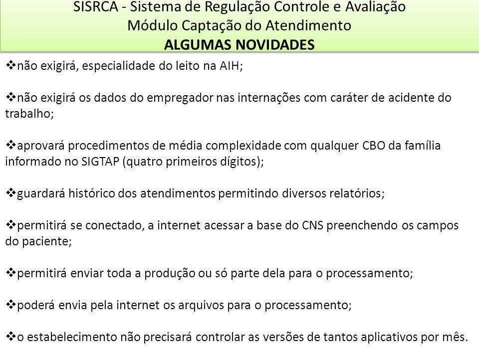 SISRCA - Sistema de Regulação Controle e Avaliação Módulo Captação do Atendimento ALGUMAS NOVIDADES SISRCA - Sistema de Regulação Controle e Avaliação