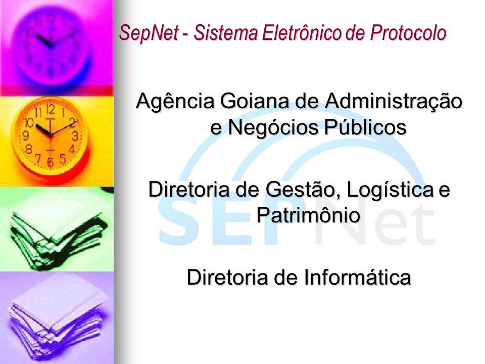 Agência Goiana de Administração e Negócios Públicos Diretoria de Gestão, Logística e Patrimônio Diretoria de Informática SepNet - Sistema Eletrônico d