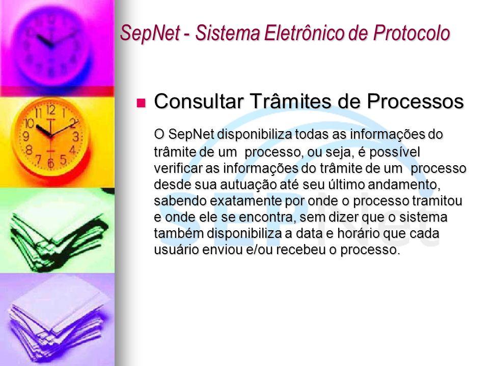 Consultar Trâmites de Processos Consultar Trâmites de Processos O SepNet disponibiliza todas as informações do trâmite de um processo, ou seja, é poss