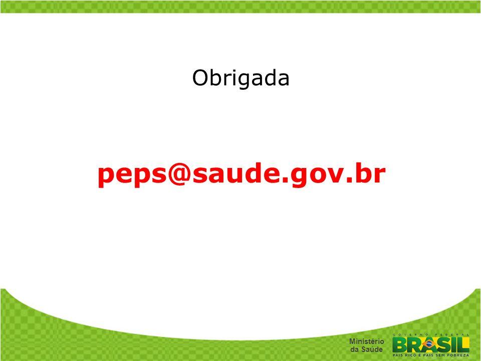 Secretaria de Gestão do Trabalho e da Educação na Saúde Ministério da Saúde Obrigada peps@saude.gov.br