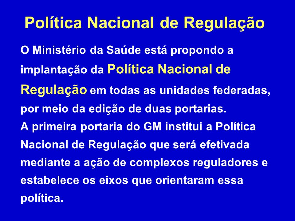 O Ministério da Saúde está propondo a implantação da Política Nacional de Regulação em todas as unidades federadas, por meio da edição de duas portarias.