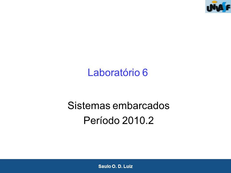 1 Saulo O. D. Luiz Laboratório 6 Sistemas embarcados Período 2010.2