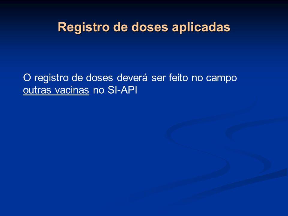 Registro de doses aplicadas O registro de doses deverá ser feito no campo outras vacinas no SI-API