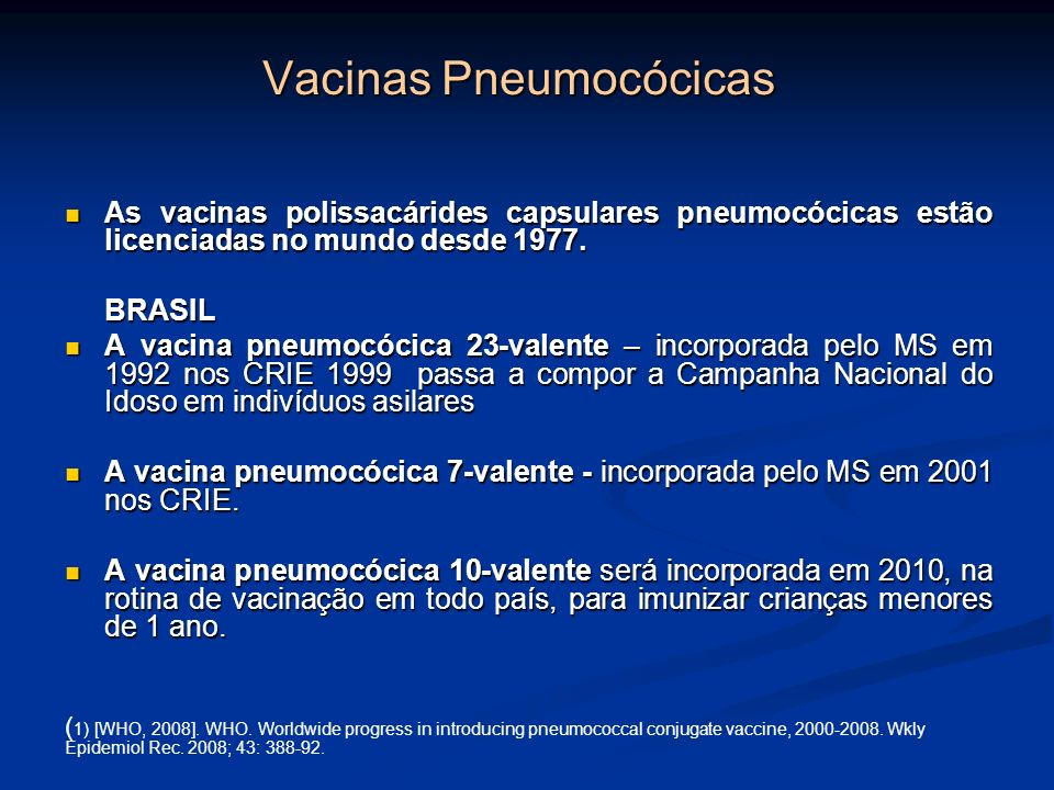 Vacinas Pneumocócicas As vacinas polissacárides capsulares pneumocócicas estão licenciadas no mundo desde 1977. As vacinas polissacárides capsulares p