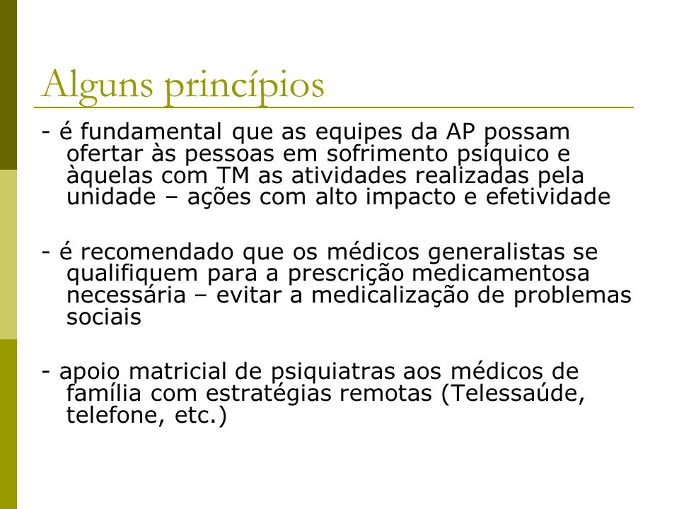 Alguns princípios - é fundamental que as equipes da AP possam ofertar às pessoas em sofrimento psíquico e àquelas com TM as atividades realizadas pela