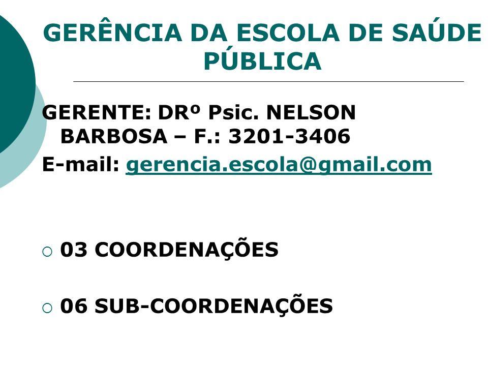 GERÊNCIA DA ESCOLA DE SAÚDE PÚBLICA GERENTE: DRº Psic. NELSON BARBOSA – F.: 3201-3406 E-mail: gerencia.escola@gmail.comgerencia.escola@gmail.com 03 CO