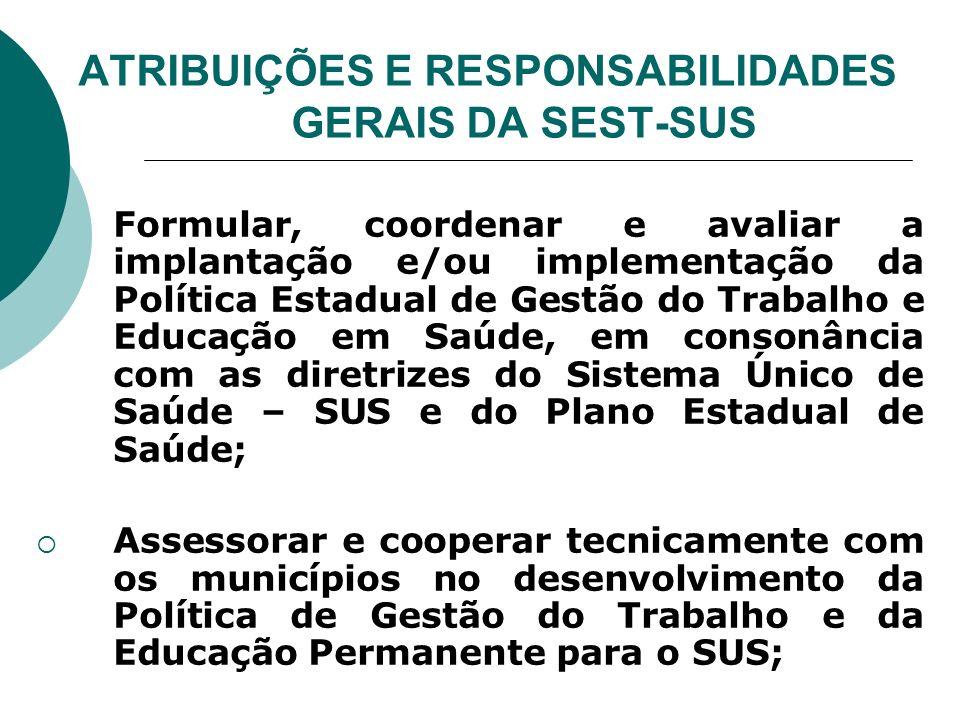 ATRIBUIÇÕES E RESPONSABILIDADES GERAIS DA SEST-SUS Formular, coordenar e avaliar a implantação e/ou implementação da Política Estadual de Gestão do Tr