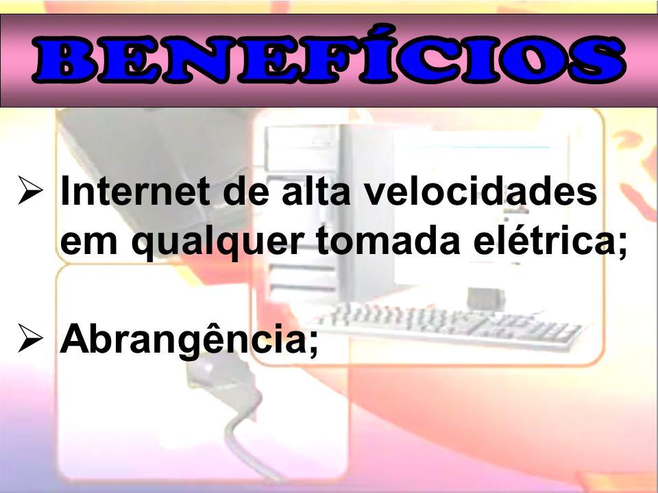 Internet de alta velocidades em qualquer tomada elétrica; Abrangência;