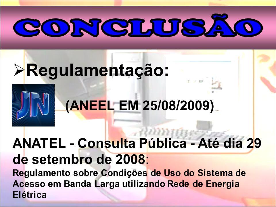 Regulamentação: (ANEEL EM 25/08/2009) ANATEL - Consulta Pública - Até dia 29 de setembro de 2008: Regulamento sobre Condições de Uso do Sistema de Ace