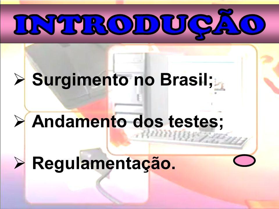 Surgimento no Brasil; Andamento dos testes; Regulamentação.