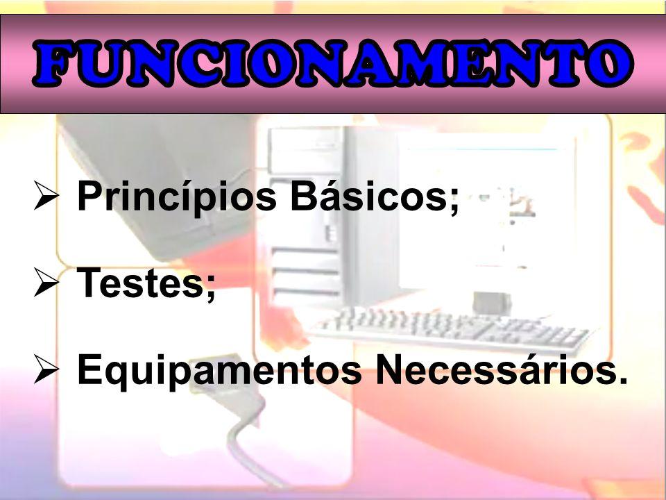 Princípios Básicos; Testes; Equipamentos Necessários.