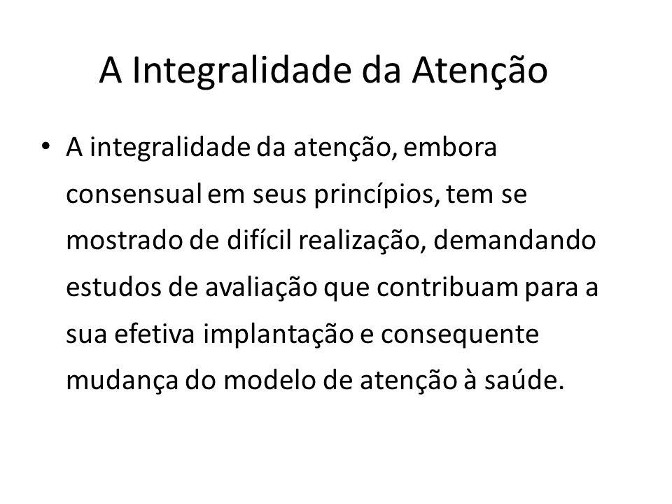 A integralidade da atenção, embora consensual em seus princípios, tem se mostrado de difícil realização, demandando estudos de avaliação que contribua