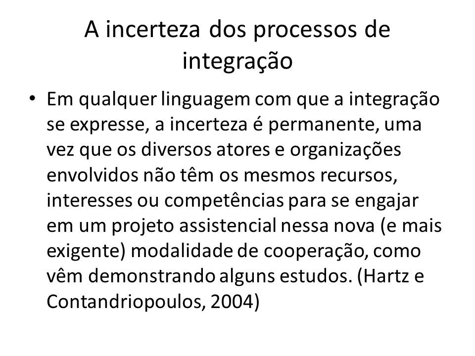 A incerteza dos processos de integração Em qualquer linguagem com que a integração se expresse, a incerteza é permanente, uma vez que os diversos ator