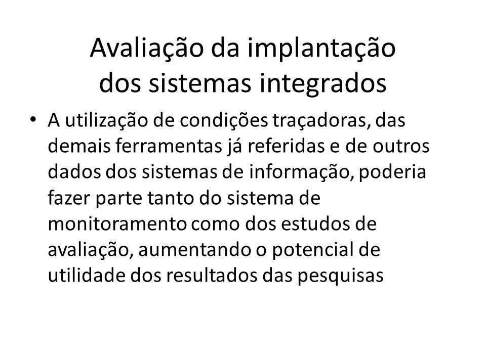 Avaliação da implantação dos sistemas integrados A utilização de condições traçadoras, das demais ferramentas já referidas e de outros dados dos siste