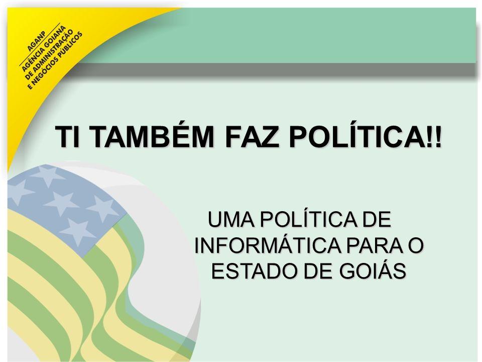 TI TAMBÉM FAZ POLÍTICA!! UMA POLÍTICA DE INFORMÁTICA PARA O ESTADO DE GOIÁS